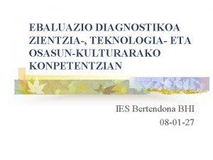 EBALUAZIO DIAGNOSTIKOA ZIENTZIA TEKNOLOGIA ETA OSASUNKULTURARAKO KONPETENTZIAN IES