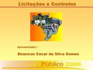 Licitaes e Contratos Apresentador Emerson Csar da Silva