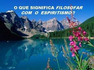 O QUE SIGNIFICA FILOSOFAR COM O ESPIRITISMO VOC