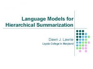 Language Models for Hierarchical Summarization Dawn J Lawrie