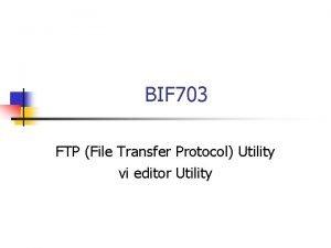 BIF 703 FTP File Transfer Protocol Utility vi