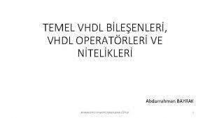 TEMEL VHDL BLEENLER VHDL OPERATRLER VE NTELKLER Abdurrahman