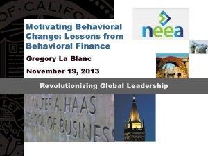 Motivating Behavioral Change Lessons from Behavioral Finance Gregory