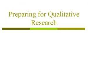 Preparing for Qualitative Research Preparing For Qualitative Research