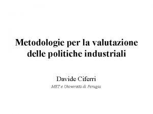 Metodologie per la valutazione delle politiche industriali Davide