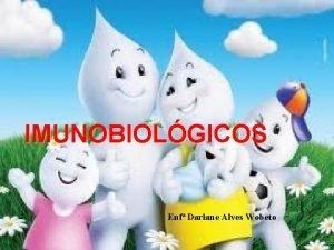 IMUNOBIOLGICOS Enf Darlane Alves Wobeto VACINAO CONSIDERAES GERAIS