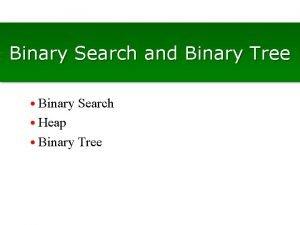 Binary Search and Binary Tree Binary Search Heap