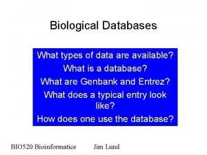 Biological Databases What types of data are available