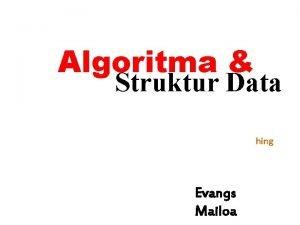 Algoritma Struktur Data hing Evangs Mailoa Searching Contoh