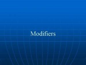 Modifiers Modifiers n A modifier is a word