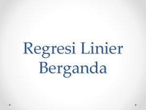 Regresi Linier Berganda REGRESI LINEAR BERGANDA Resista Vikaliana