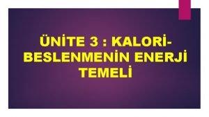 NTE 3 KALORBESLENMENN ENERJ TEMEL ENERJ yapabilme kapasitesidir