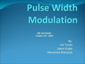 Pulse Width Modulation ME 44476405 October 29 th