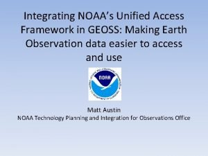 Integrating NOAAs Unified Access Framework in GEOSS Making