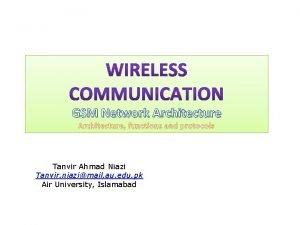 GSM Network Architecture functions and protocols Tanvir Ahmad