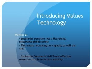 Introducing Values Technology We want to Enable the