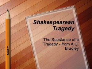 Shakespearean Tragedy The Substance of a Tragedy from