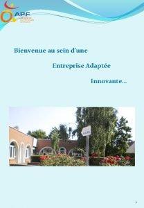 Bienvenue au sein dune Entreprise Adapte Innovante 1