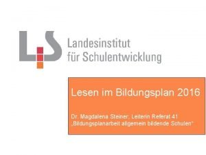 Lesen im Bildungsplan 2016 Dr Magdalena Steiner Leiterin