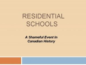 RESIDENTIAL SCHOOLS A Shameful Event In Canadian History
