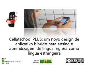 Cellatschool PLUS um novo design de aplicativo hbrido
