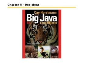 Chapter 5 Decisions Chapter Goals To implement decisions