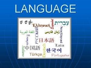 LANGUAGE Language Introduction n Language one of the