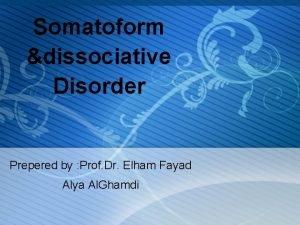 Somatoform dissociative Disorder Prepered by Prof Dr Elham