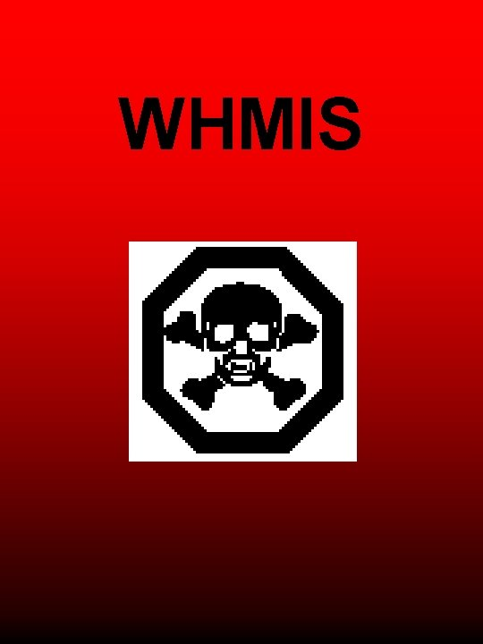 WHMIS What is WHMIS Workplace Hazardous Materials Information