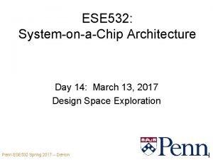 ESE 532 SystemonaChip Architecture Day 14 March 13