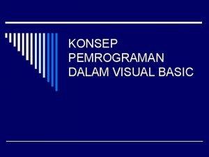 KONSEP PEMROGRAMAN DALAM VISUAL BASIC PENGERTIAN VISUAL o