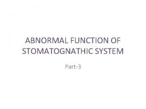 ABNORMAL FUNCTION OF STOMATOGNATHIC SYSTEM Part3 ABNORMAL FUNCTION