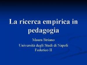 La ricerca empirica in pedagogia Maura Striano Universit