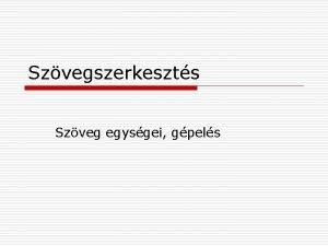 Szvegszerkeszts Szveg egysgei gpels Szvegegysgek 1 Dokumentum n