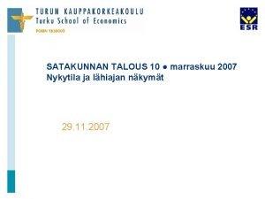 SATAKUNNAN TALOUS 10 marraskuu 2007 Nykytila ja lhiajan