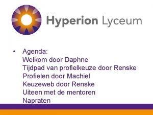 Agenda Welkom door Daphne Tijdpad van profielkeuze door