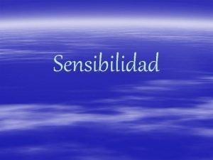 Sensibilidad Sensibilidad Es una de las funciones mas