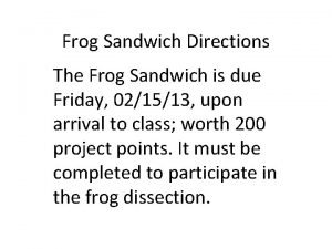 Frog Sandwich Directions The Frog Sandwich is due