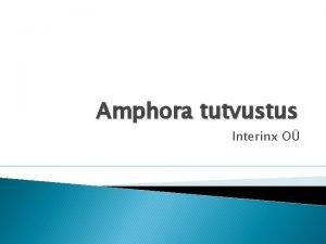 Amphora tutvustus Interinx O Amphora ja Interinx O