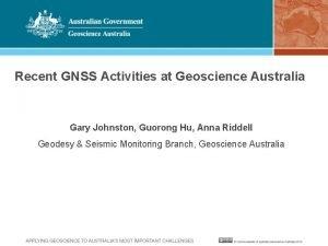 Recent GNSS Activities at Geoscience Australia Gary Johnston