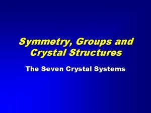 Symmetry Groups and Crystal Structures The Seven Crystal