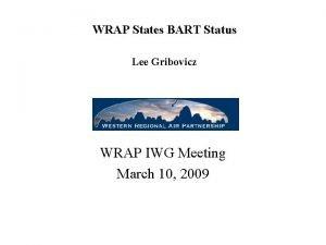 WRAP States BART Status Lee Gribovicz WRAP IWG