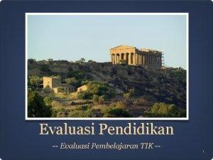 Evaluasi Pendidikan Evaluasi Pembelajaran TIK 1 Evaluasi proses
