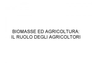 BIOMASSE ED AGRICOLTURA IL RUOLO DEGLI AGRICOLTORI TRE