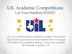 UIL Academic Competitions Let Your Student SHINE UIL