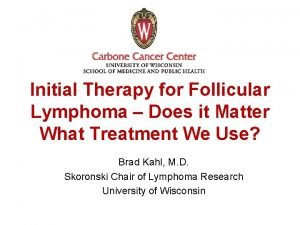 Initial Therapy for Follicular Lymphoma Does it Matter