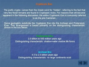 Cryptozoic Eon The prefix crypto comes from the