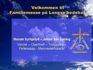 Velkommen til Familiemesse p Longva bedehus Haram kyrkjelyd