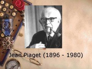 Jean Piaget 1896 1980 Background w Jean Piaget