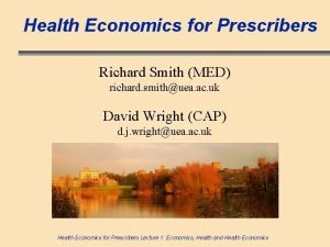 Health Economics for Prescribers Richard Smith MED richard